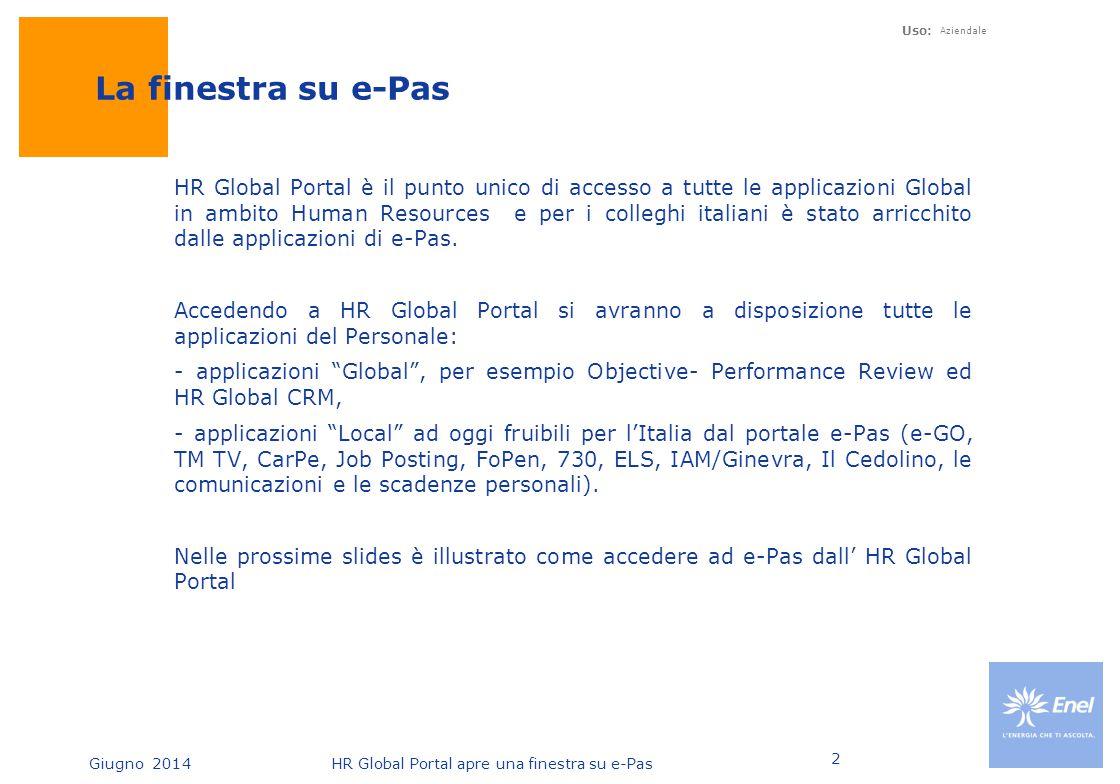 HR Global Portal apre una finestra su e-Pas Uso: Aziendale 2 La finestra su e-Pas HR Global Portal è il punto unico di accesso a tutte le applicazioni