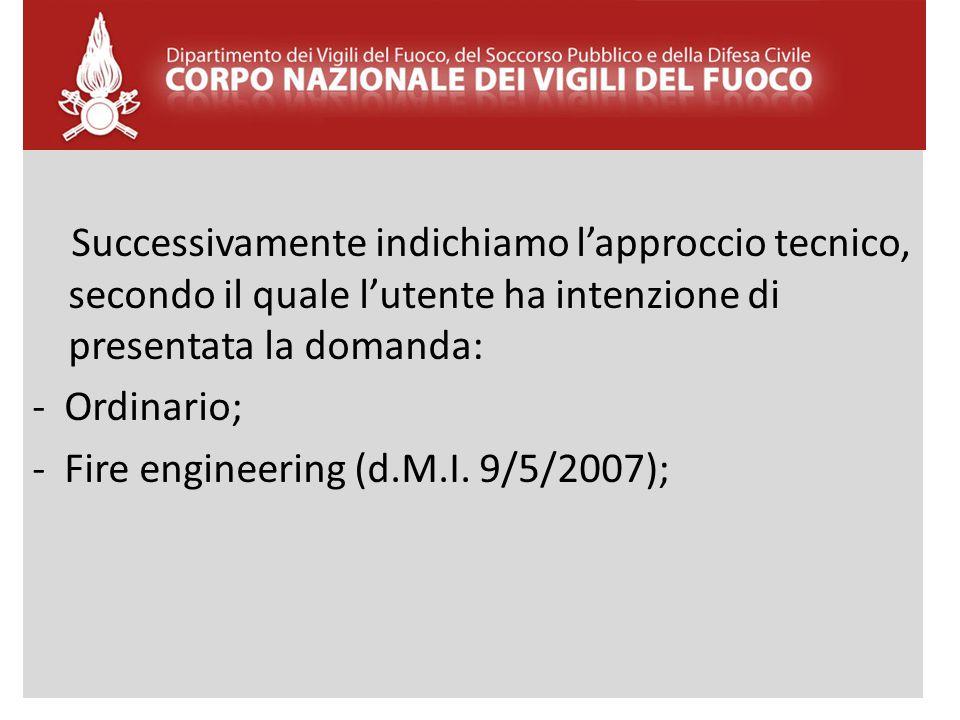 Successivamente indichiamo l'approccio tecnico, secondo il quale l'utente ha intenzione di presentata la domanda: - Ordinario; - Fire engineering (d.M