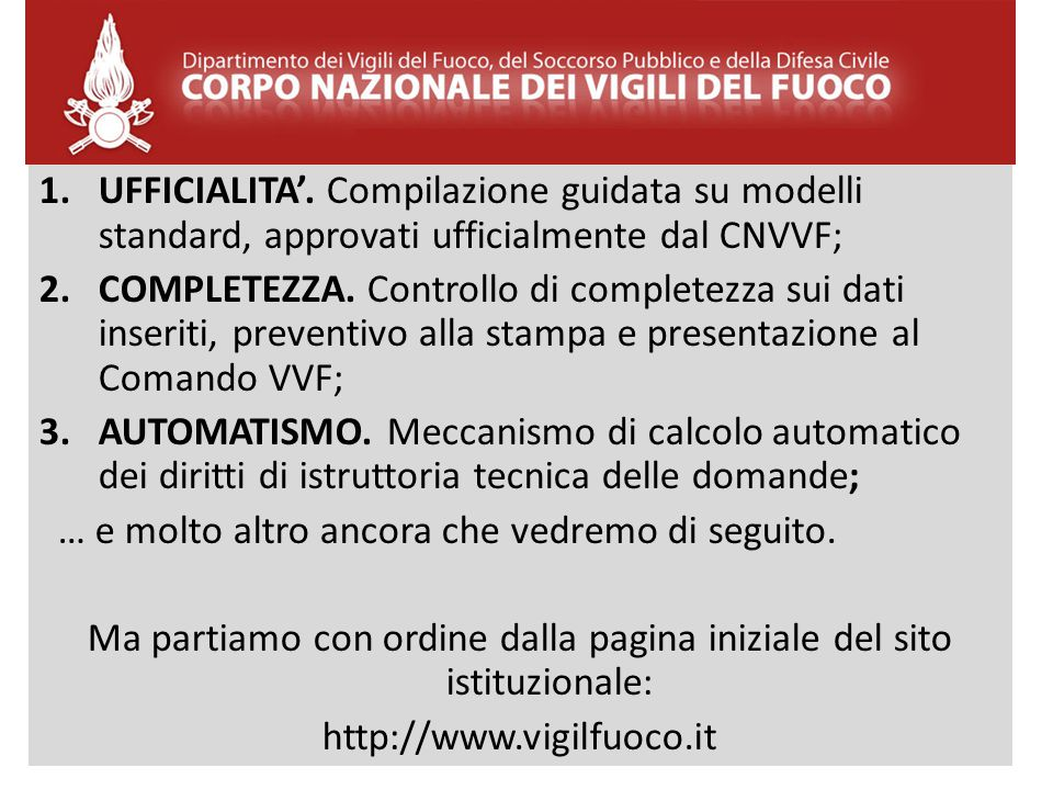 1.UFFICIALITA'. Compilazione guidata su modelli standard, approvati ufficialmente dal CNVVF; 2.COMPLETEZZA. Controllo di completezza sui dati inseriti