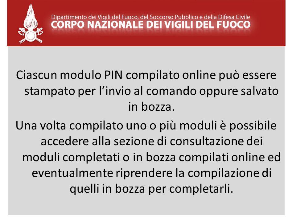 Ciascun modulo PIN compilato online può essere stampato per l'invio al comando oppure salvato in bozza. Una volta compilato uno o più moduli è possibi