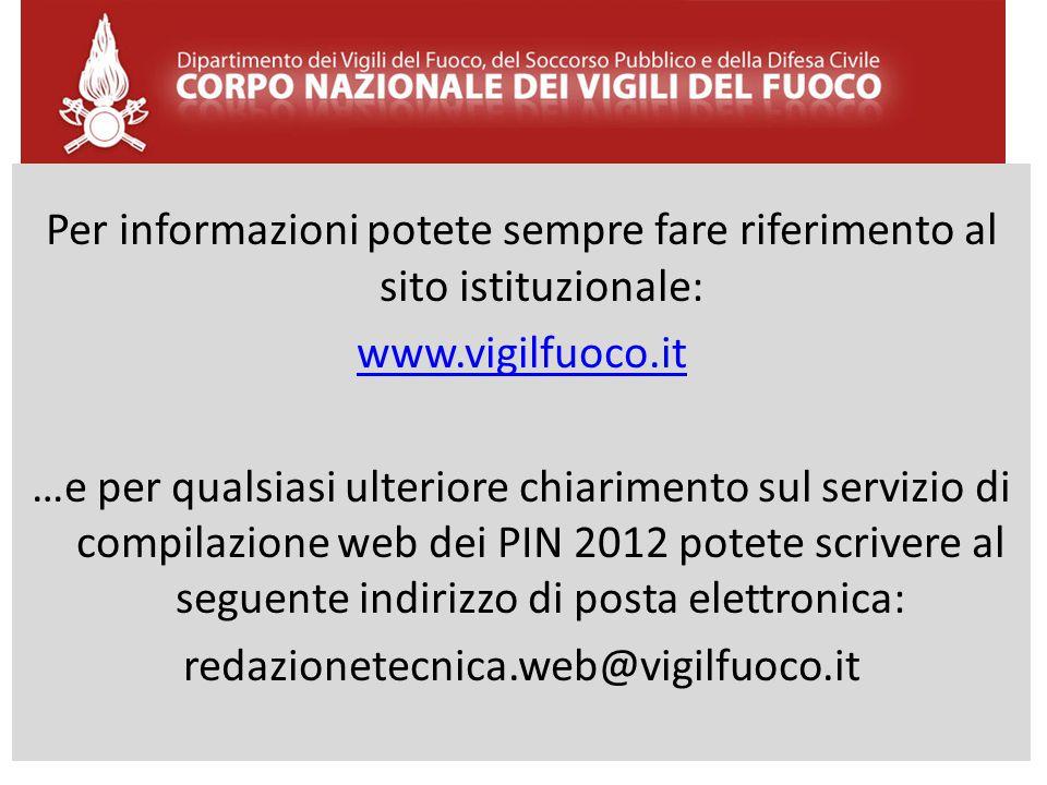 Per informazioni potete sempre fare riferimento al sito istituzionale: www.vigilfuoco.it …e per qualsiasi ulteriore chiarimento sul servizio di compil