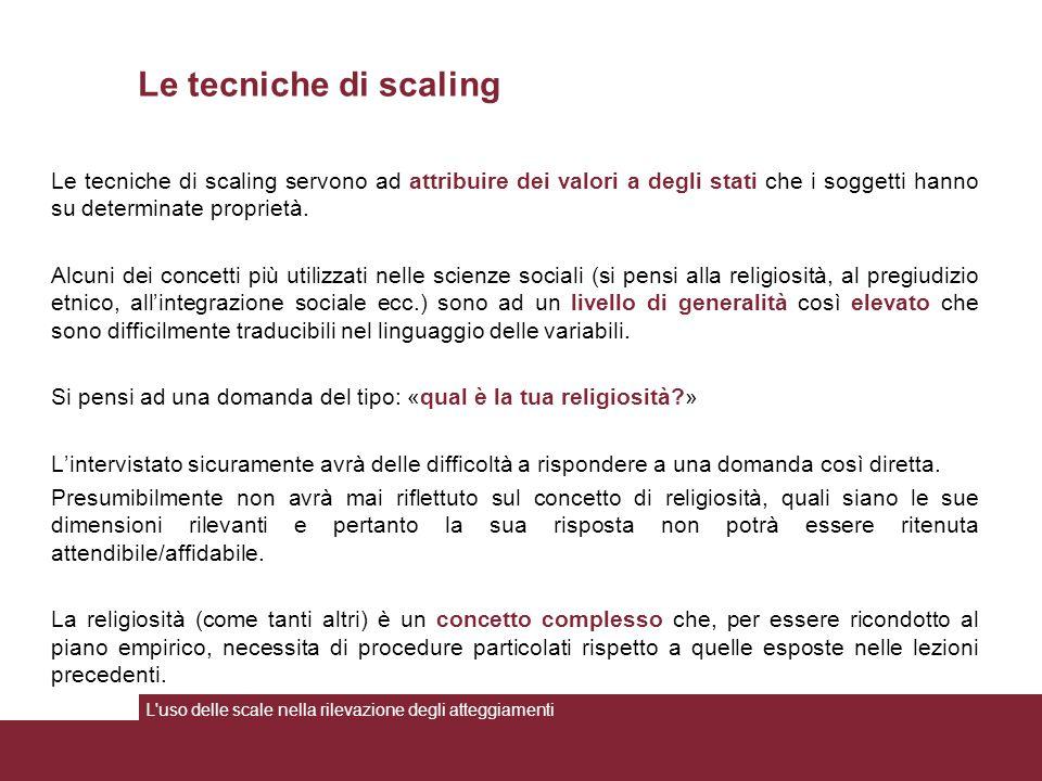 La scala Likert La costruzione della scala L uso delle scale nella rilevazione degli atteggiamenti La costruzione della scala deve seguire delle rigorose procedure che, se tenute sotto controllo dal ricercatore, garantiranno la validità dello strumento.