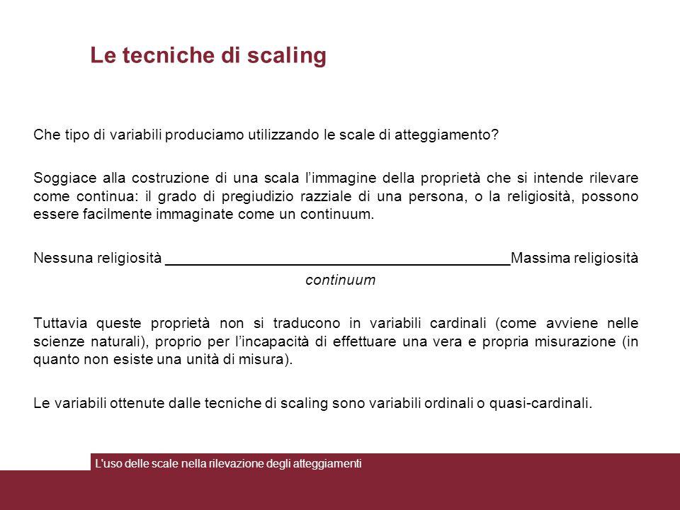 La scala Likert Fase II – La somministrazione L uso delle scale nella rilevazione degli atteggiamenti La fase della somministrazione della scala è cruciale.