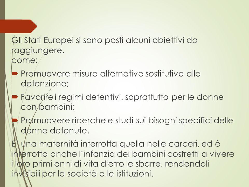 Gli Stati Europei si sono posti alcuni obiettivi da raggiungere, come:  Promuovere misure alternative sostitutive alla detenzione;  Favorire i regim