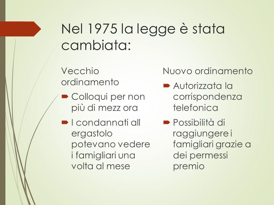 Nel 1975 la legge è stata cambiata: Vecchio ordinamento  Colloqui per non più di mezz ora  I condannati all ergastolo potevano vedere i famigliari u