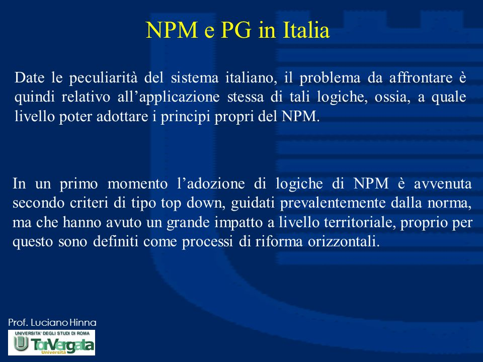 Prof. Luciano Hinna NPM e PG in Italia Date le peculiarità del sistema italiano, il problema da affrontare è quindi relativo all'applicazione stessa d