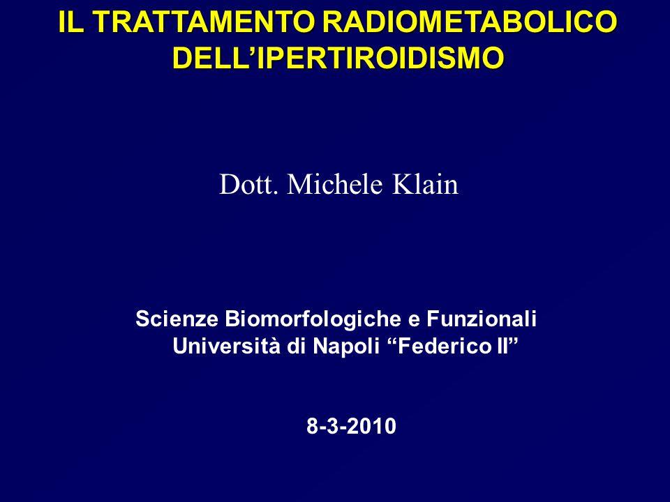 """IL TRATTAMENTO RADIOMETABOLICO DELL'IPERTIROIDISMO Dott. Michele Klain Scienze Biomorfologiche e Funzionali Università di Napoli """"Federico II"""" 8-3-201"""