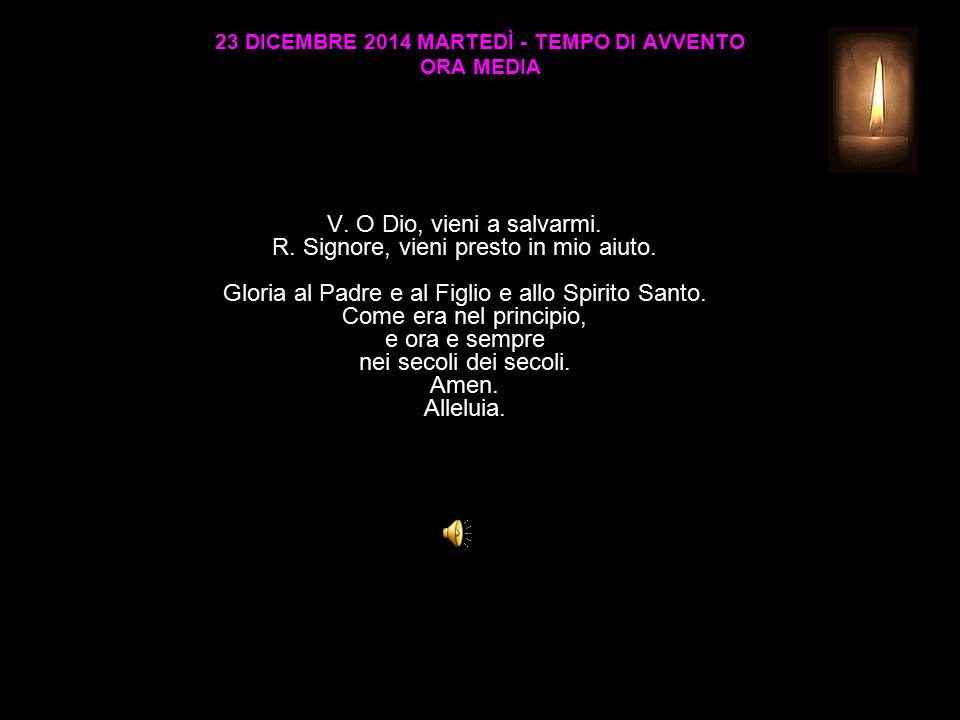 23 DICEMBRE 2014 MARTEDÌ - TEMPO DI AVVENTO ORA MEDIA V.