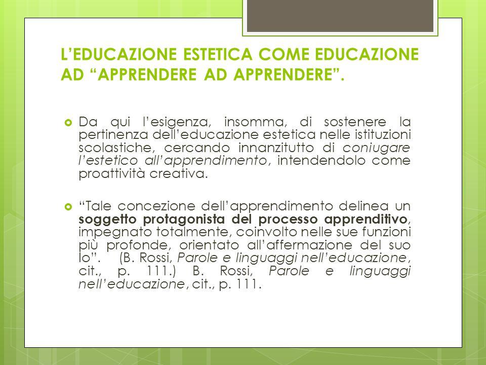 """L'EDUCAZIONE ESTETICA COME EDUCAZIONE AD """"APPRENDERE AD APPRENDERE"""".  Da qui l'esigenza, insomma, di sostenere la pertinenza dell'educazione estetica"""