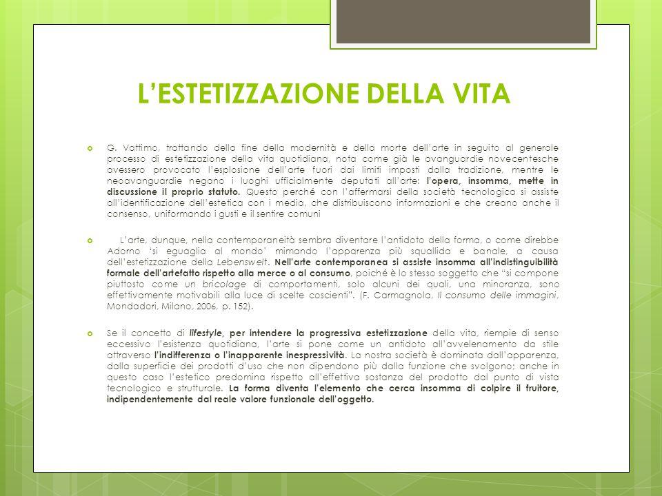 L'ESTETIZZAZIONE DELLA VITA  G. Vattimo, trattando della fine della modernità e della morte dell'arte in seguito al generale processo di estetizzazio