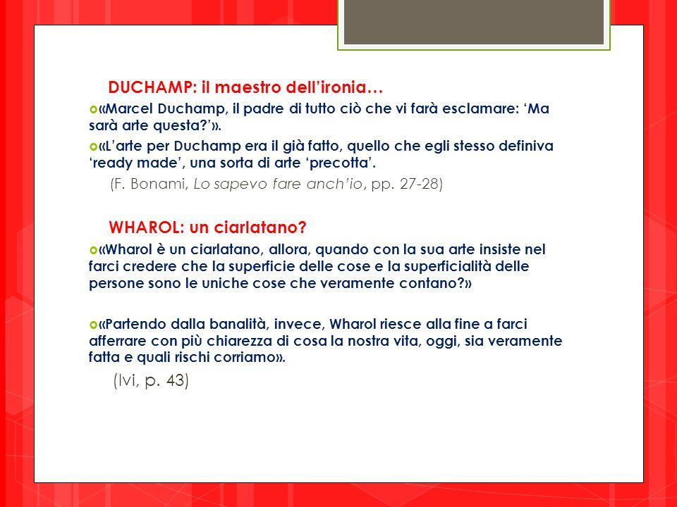 DUCHAMP: il maestro dell'ironia…  «Marcel Duchamp, il padre di tutto ciò che vi farà esclamare: 'Ma sarà arte questa?'».  «L'arte per Duchamp era il