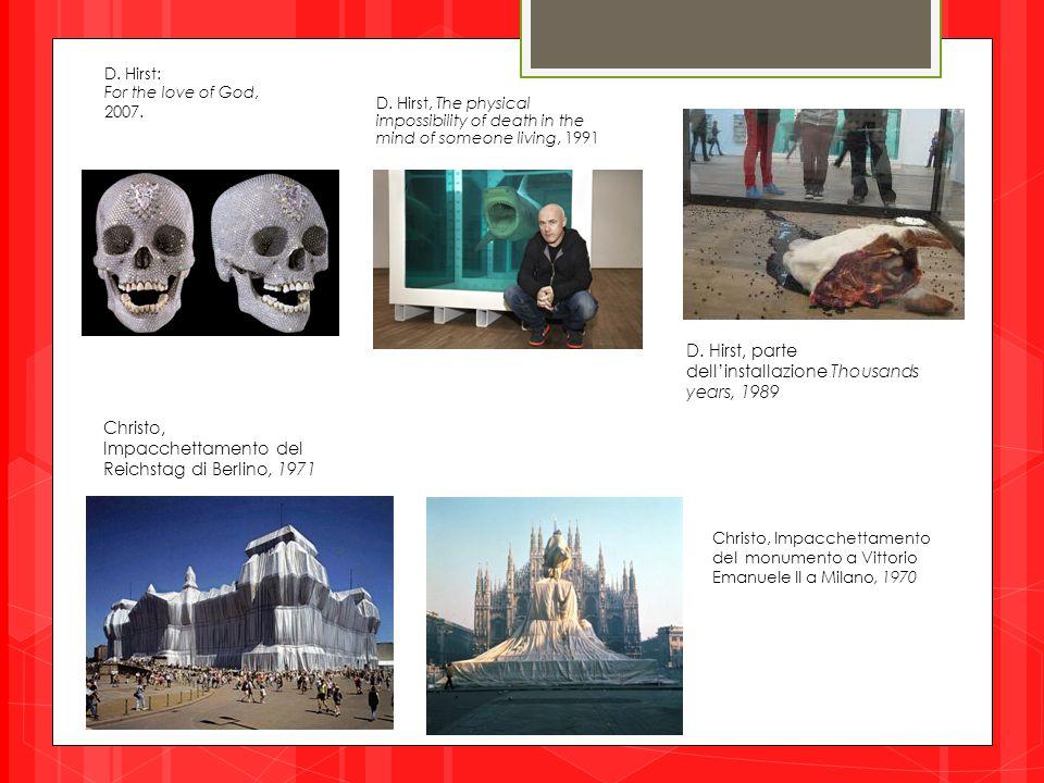 D. Hirst: For the love of God, 2007. D. Hirst, parte dell'installazione Thousands years, 1989 Christo, Impacchettamento del Reichstag di Berlino, 1971