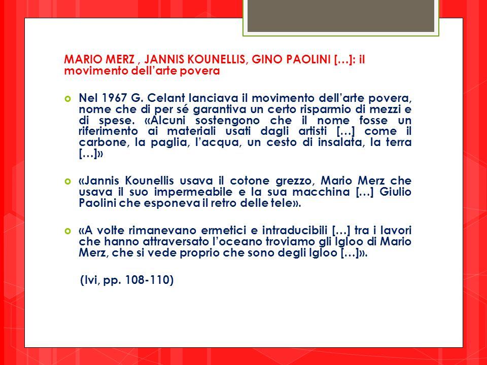 MARIO MERZ, JANNIS KOUNELLIS, GINO PAOLINI […]: il movimento dell'arte povera  Nel 1967 G. Celant lanciava il movimento dell'arte povera, nome che di