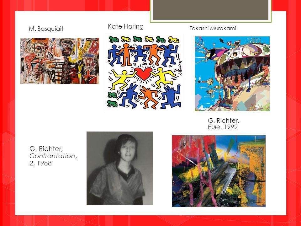 Kate Haring Takashi Murakami G. Richter, Confrontation, 2, 1988 G. Richter, Eule, 1992 M. Basquiait