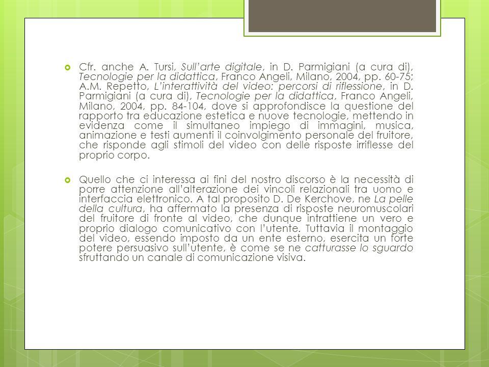  Cfr. anche A. Tursi, Sull'arte digitale, in D. Parmigiani (a cura di), Tecnologie per la didattica, Franco Angeli, Milano, 2004, pp. 60-75; A.M. Rep
