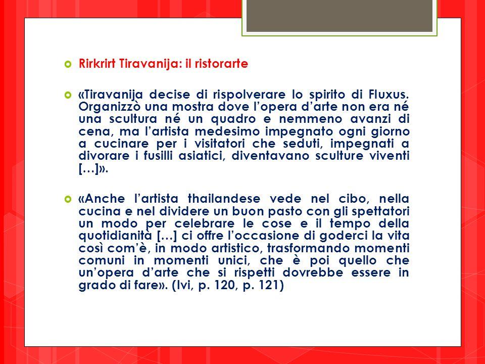  Rirkrirt Tiravanija: il ristorarte  «Tiravanija decise di rispolverare lo spirito di Fluxus. Organizzò una mostra dove l'opera d'arte non era né un