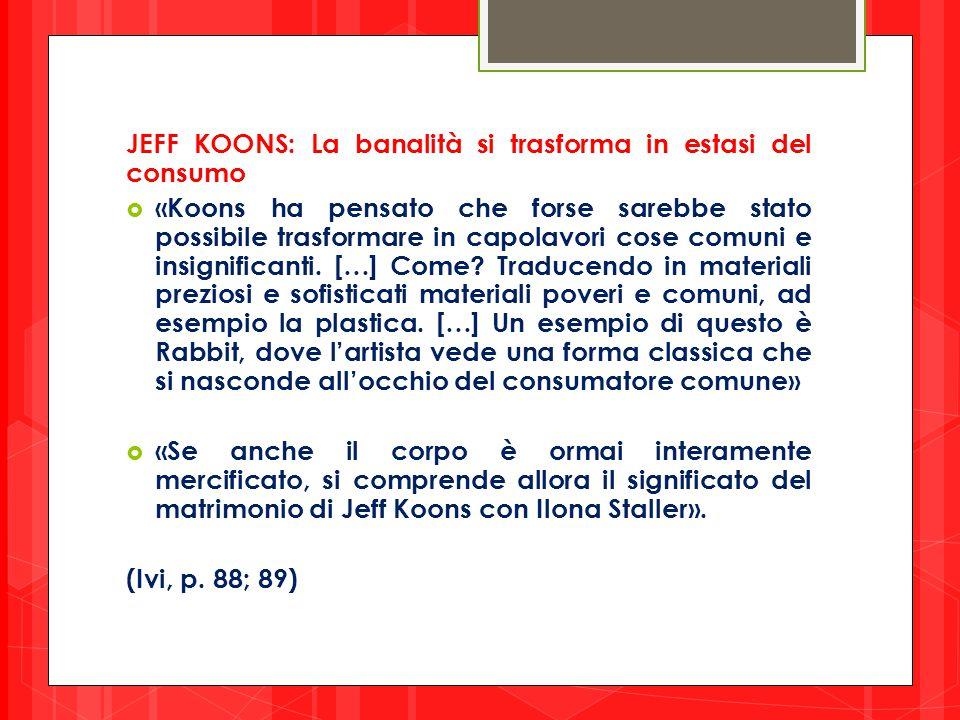 JEFF KOONS: La banalità si trasforma in estasi del consumo  «Koons ha pensato che forse sarebbe stato possibile trasformare in capolavori cose comuni