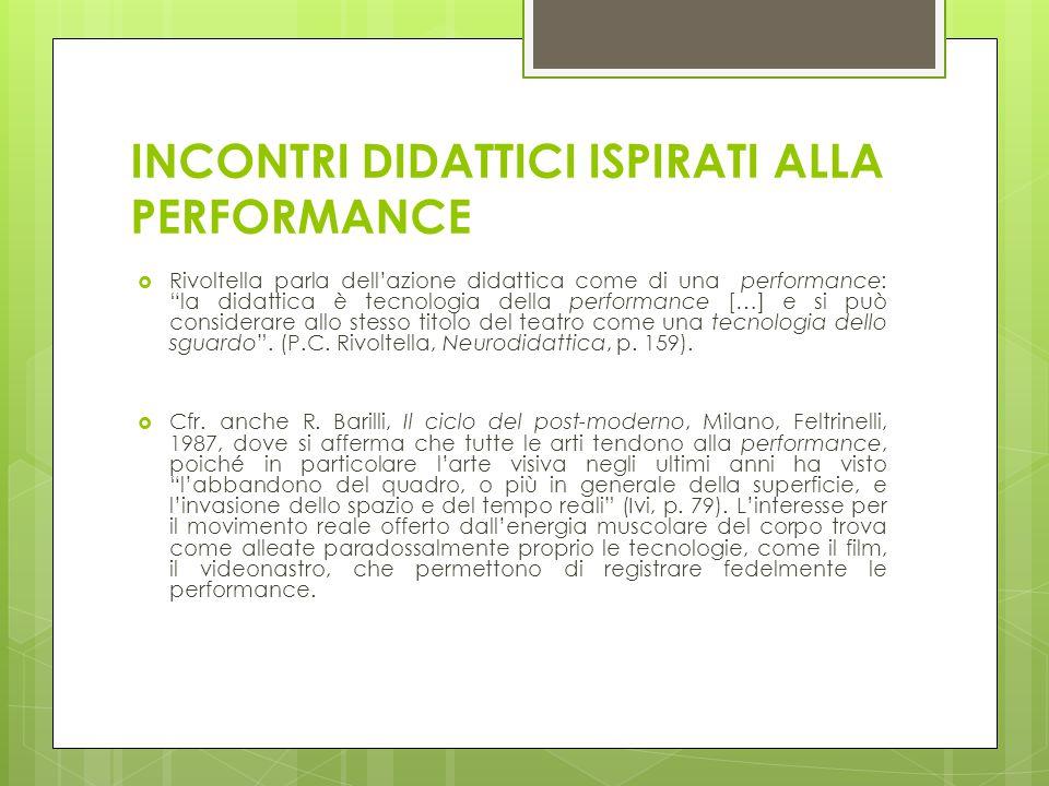 """INCONTRI DIDATTICI ISPIRATI ALLA PERFORMANCE  Rivoltella parla dell'azione didattica come di una performance: """"la didattica è tecnologia della perfor"""