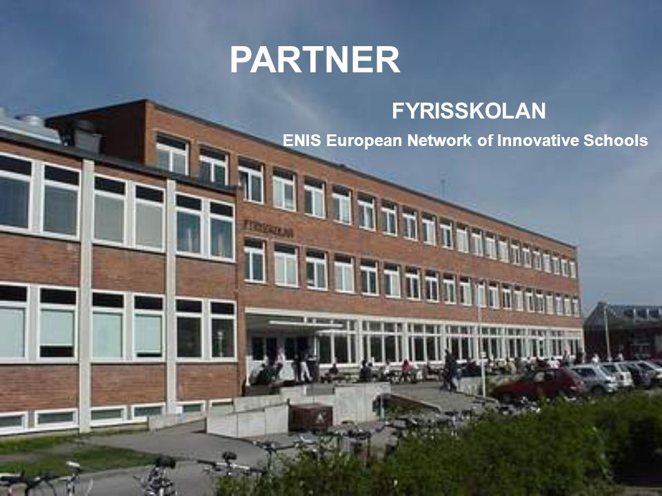 FYRISSKOLAN ENIS European Network of Innovative Schools PARTNER