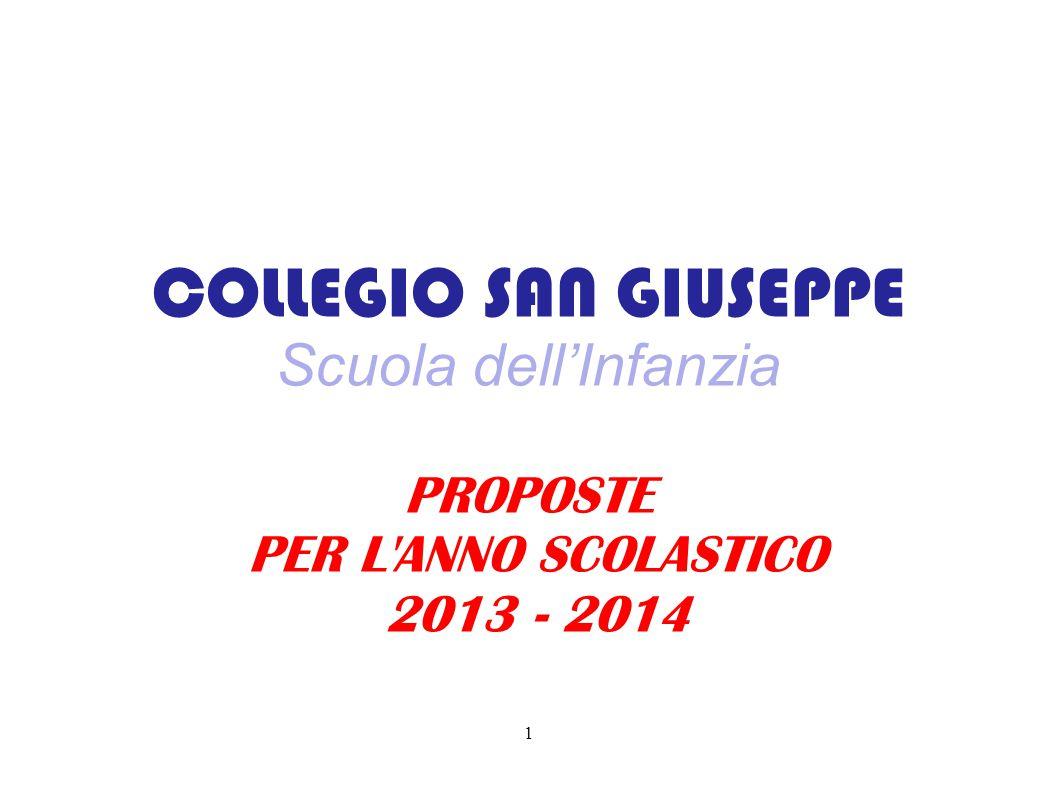 COLLEGIO SAN GIUSEPPE Scuola dell'Infanzia PROPOSTE PER L'ANNO SCOLASTICO 2013 - 2014 1