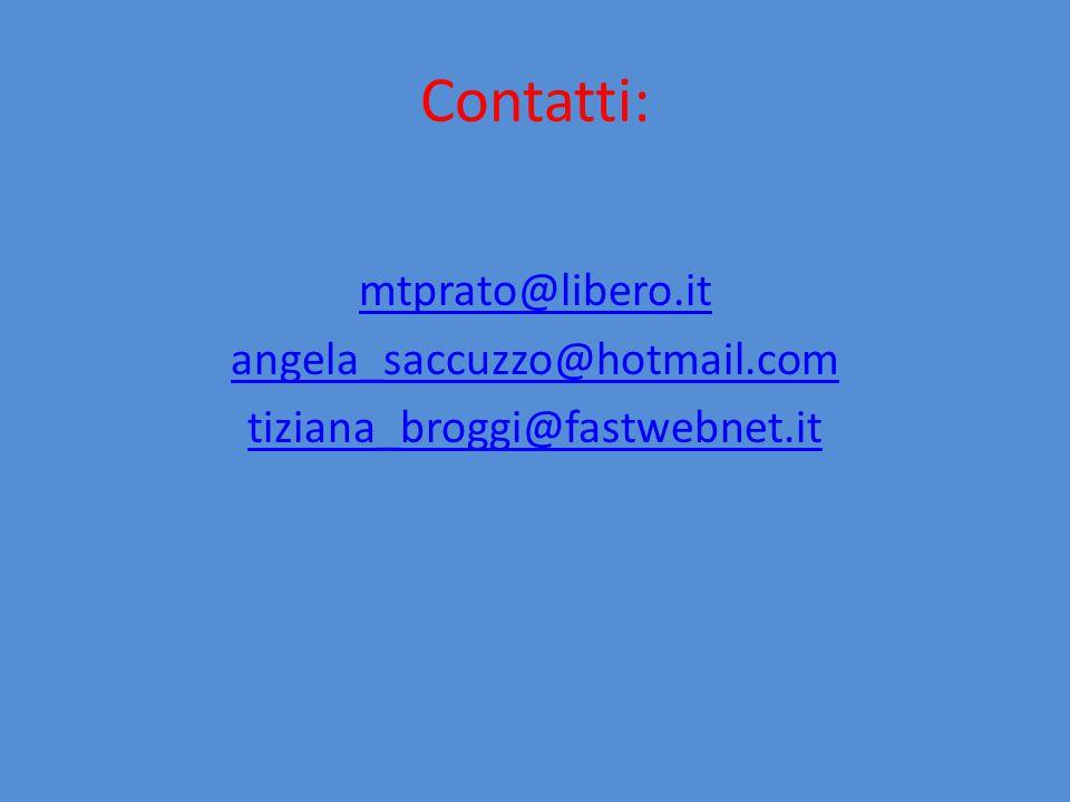 Contatti: mtprato@libero.it angela_saccuzzo@hotmail.com tiziana_broggi@fastwebnet.it