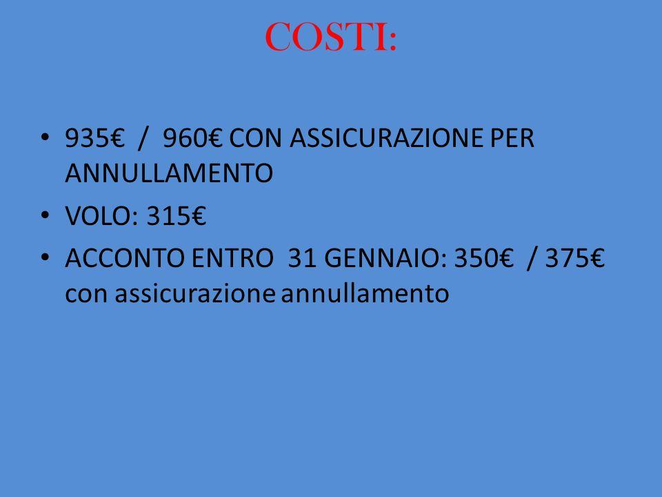 COSTI: 935€ / 960€ CON ASSICURAZIONE PER ANNULLAMENTO VOLO: 315€ ACCONTO ENTRO 31 GENNAIO: 350€ / 375€ con assicurazione annullamento