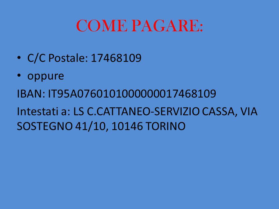 COME PAGARE: C/C Postale: 17468109 oppure IBAN: IT95A0760101000000017468109 Intestati a: LS C.CATTANEO-SERVIZIO CASSA, VIA SOSTEGNO 41/10, 10146 TORINO