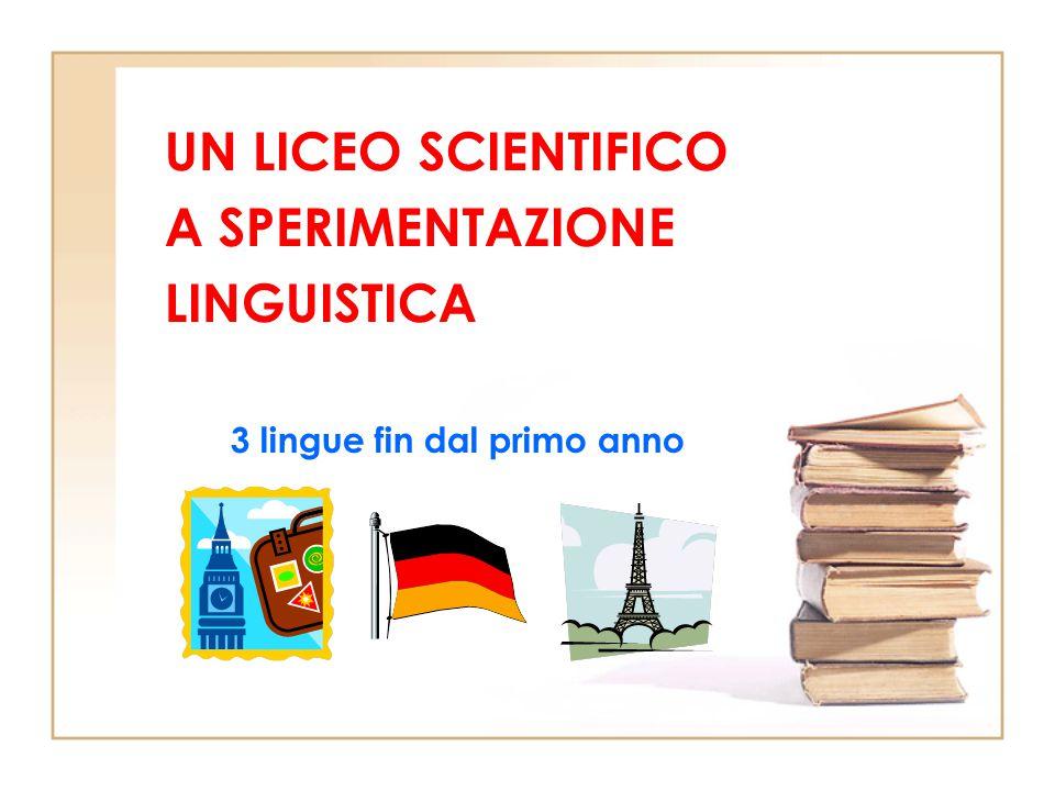 UN LICEO SCIENTIFICO A SPERIMENTAZIONE LINGUISTICA 3 lingue fin dal primo anno