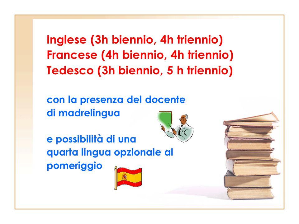 Inglese (3h biennio, 4h triennio) Francese (4h biennio, 4h triennio) Tedesco (3h biennio, 5 h triennio) con la presenza del docente di madrelingua e possibilità di una quarta lingua opzionale al pomeriggio
