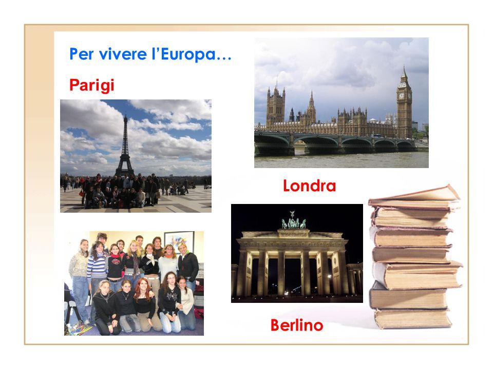 Parigi Berlino Londra Per vivere l'Europa…