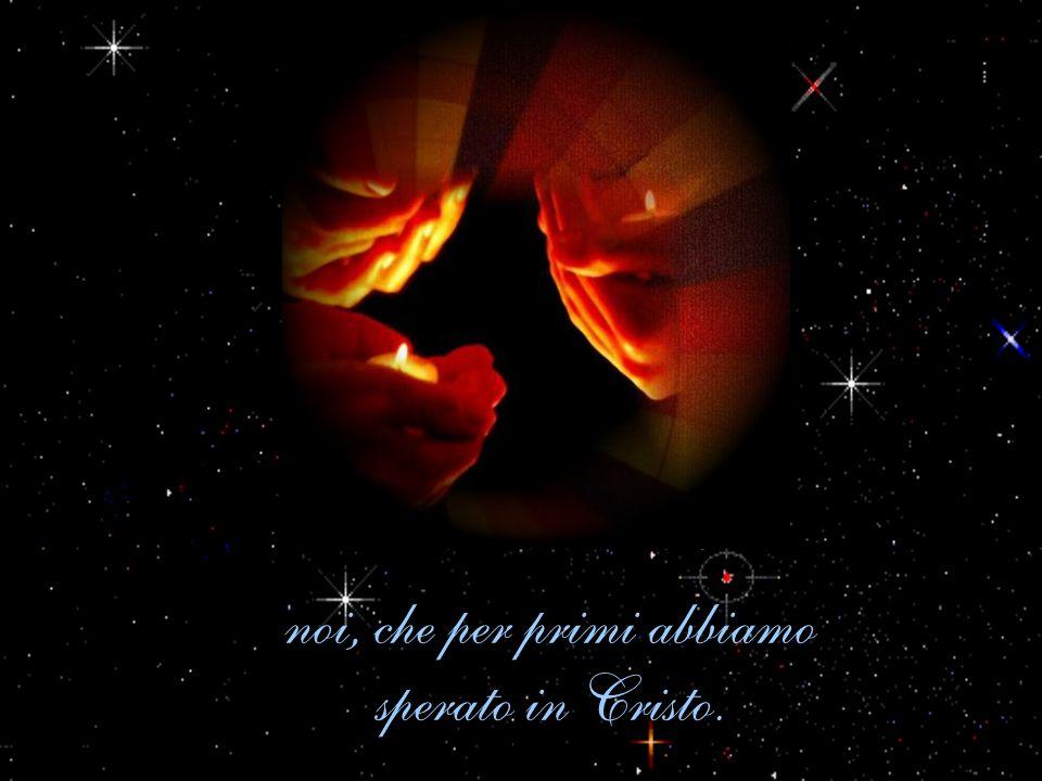 noi, che per primi abbiamo sperato in Cristo.