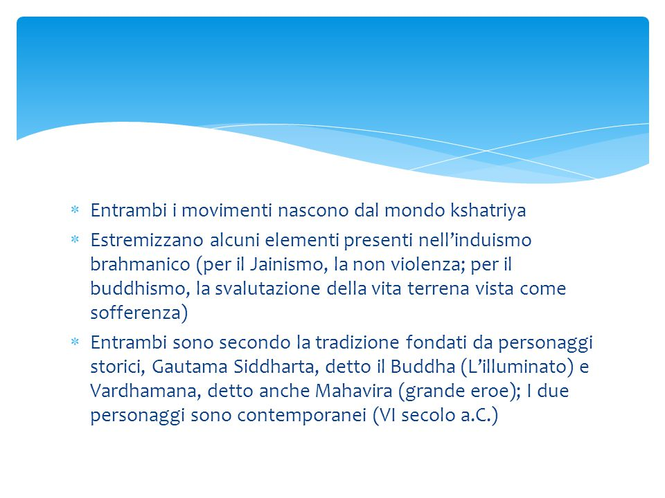  Entrambi i movimenti nascono dal mondo kshatriya  Estremizzano alcuni elementi presenti nell'induismo brahmanico (per il Jainismo, la non violenza;
