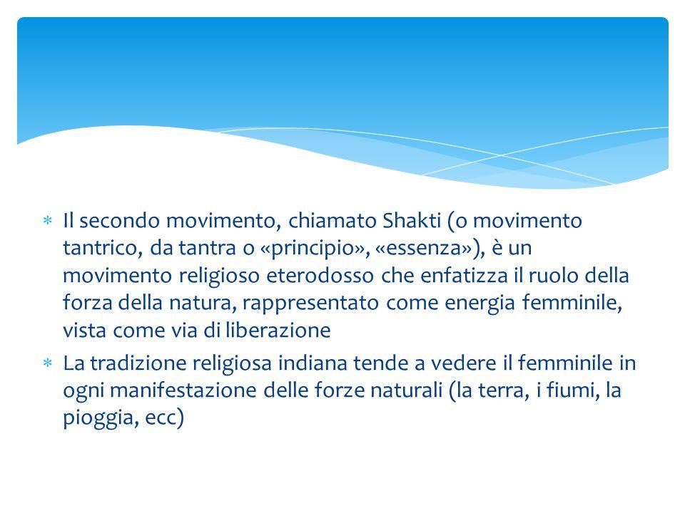  Il secondo movimento, chiamato Shakti (o movimento tantrico, da tantra o «principio», «essenza»), è un movimento religioso eterodosso che enfatizza