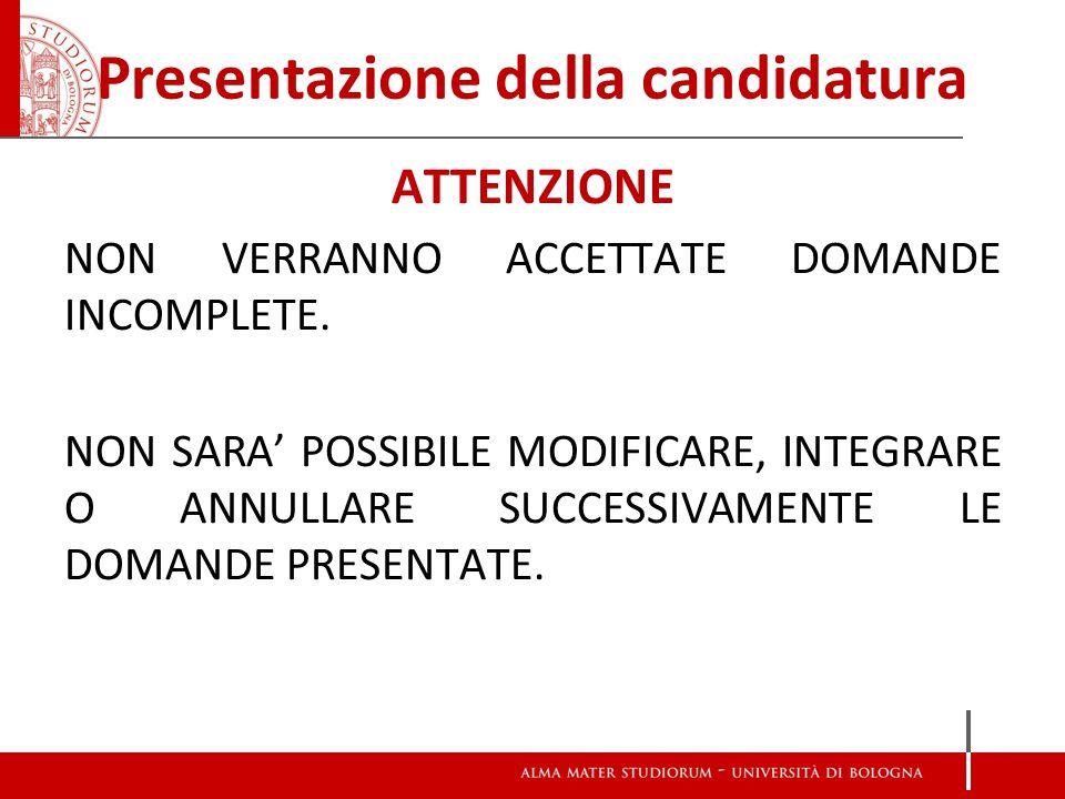 Presentazione della candidatura ATTENZIONE NON VERRANNO ACCETTATE DOMANDE INCOMPLETE.