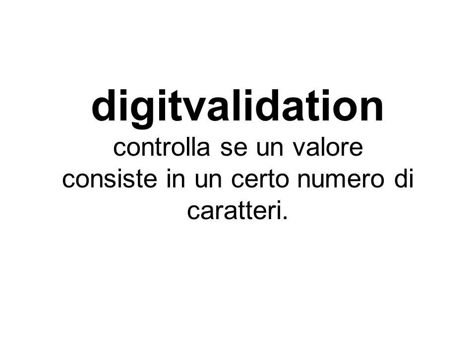 digitvalidation controlla se un valore consiste in un certo numero di caratteri.