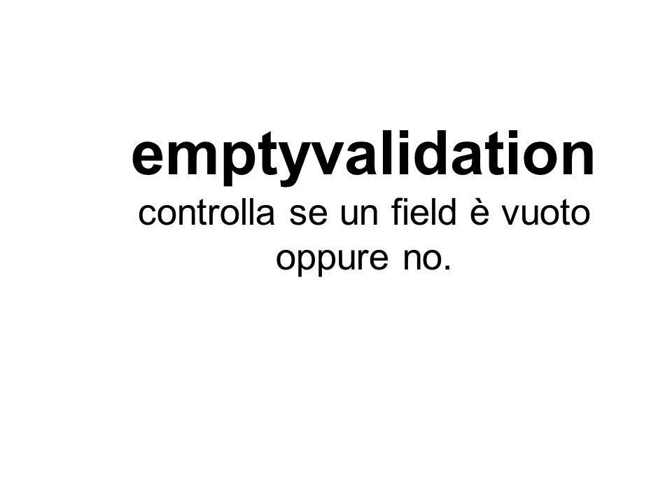 emptyvalidation controlla se un field è vuoto oppure no.