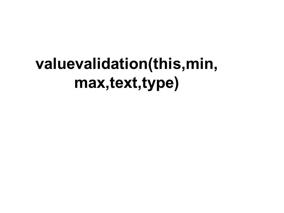 valuevalidation(this,min, max,text,type)