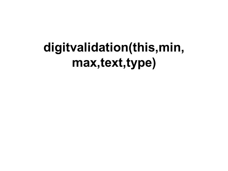 digitvalidation(this,min, max,text,type)