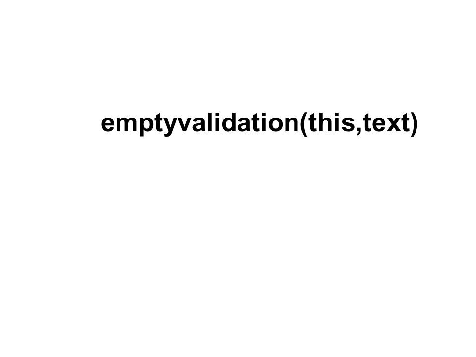 emptyvalidation(this,text)