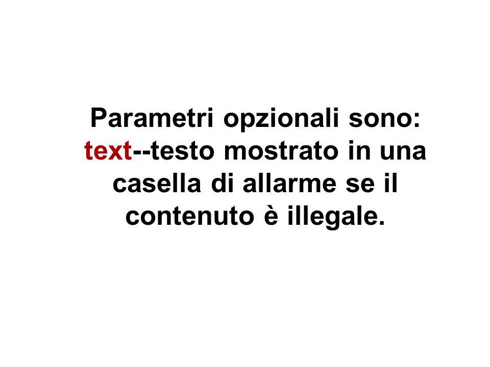 Parametri opzionali sono: text--testo mostrato in una casella di allarme se il contenuto è illegale.