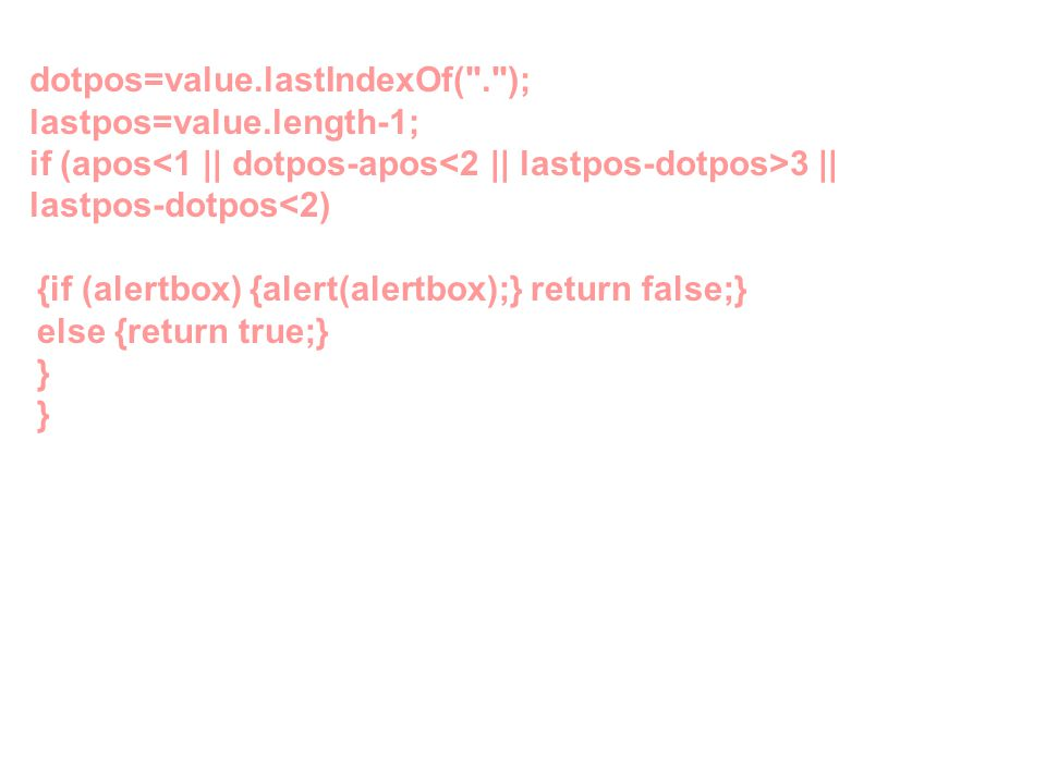{if (alertbox) {alert(alertbox);} return false;} else {return true;} } } dotpos=value.lastIndexOf(