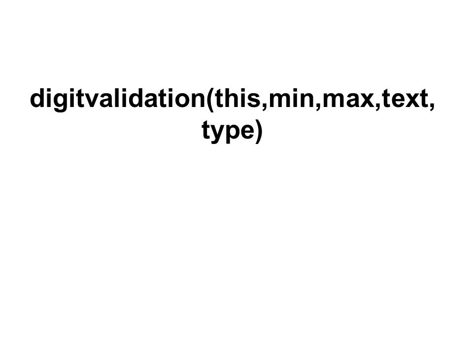digitvalidation(this,min,max,text, type)