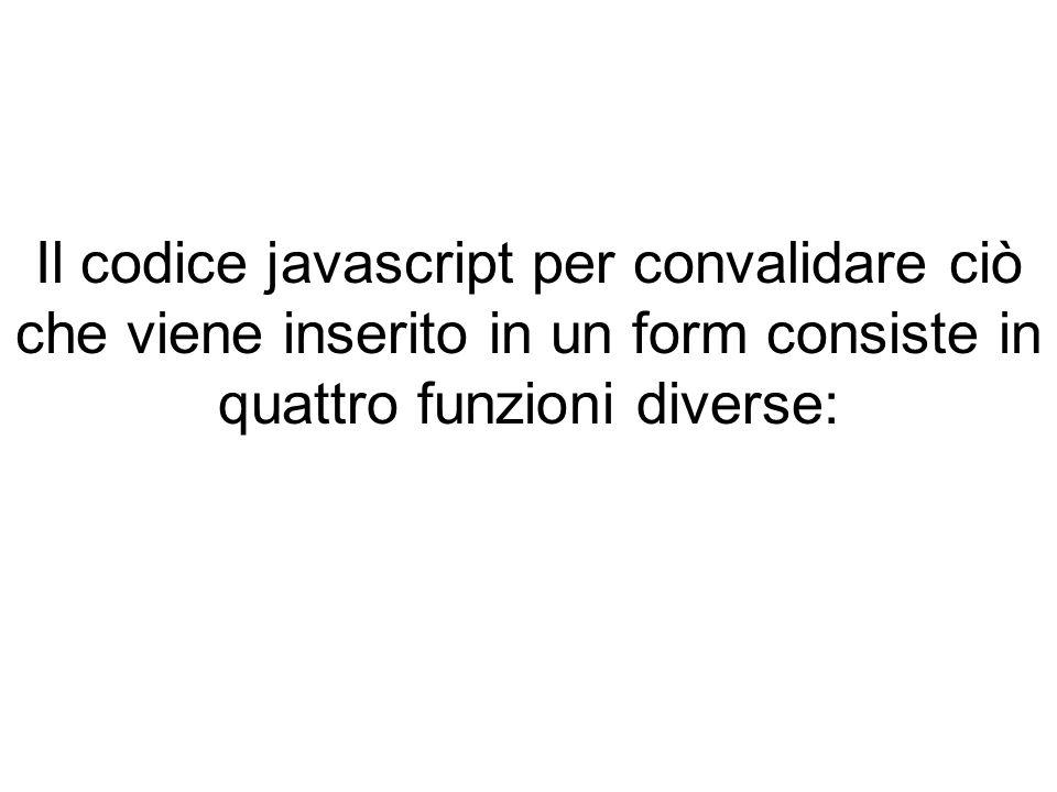 Il codice javascript per convalidare ciò che viene inserito in un form consiste in quattro funzioni diverse: