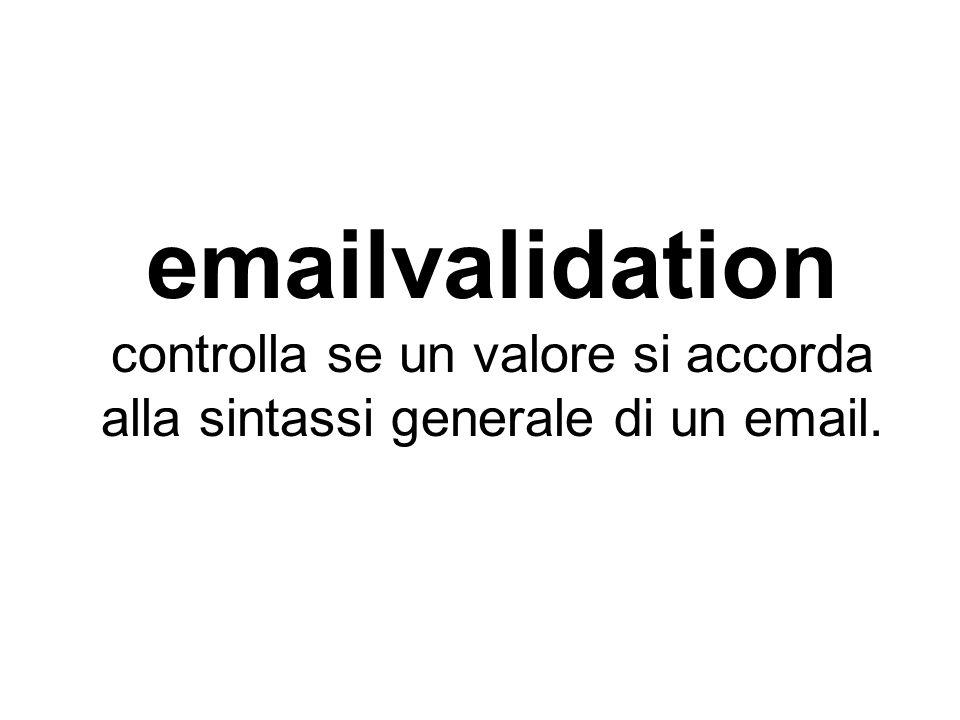 emailvalidation controlla se un valore si accorda alla sintassi generale di un email.