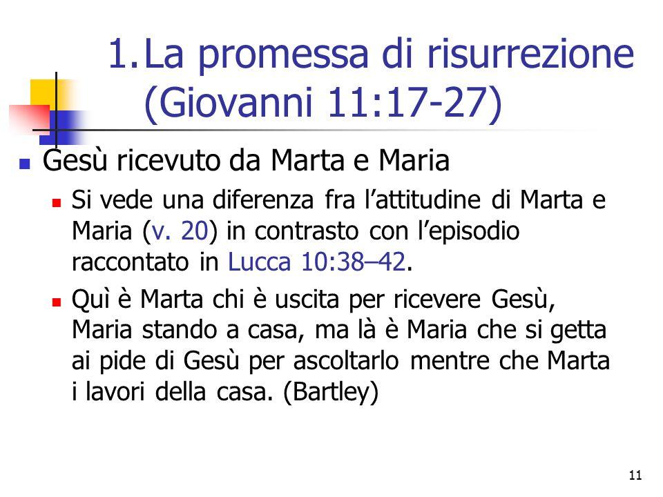 11 Gesù ricevuto da Marta e Maria Si vede una diferenza fra l'attitudine di Marta e Maria (v. 20) in contrasto con l'episodio raccontato in Lucca 10:3