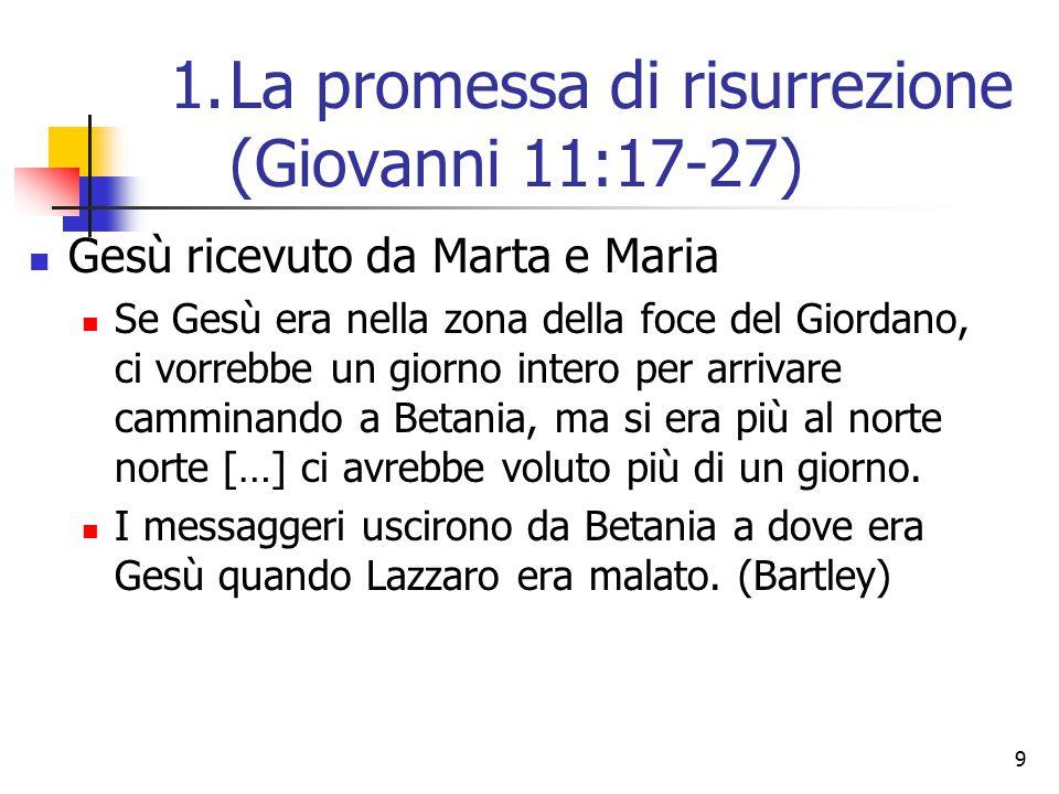9 Gesù ricevuto da Marta e Maria Se Gesù era nella zona della foce del Giordano, ci vorrebbe un giorno intero per arrivare camminando a Betania, ma si