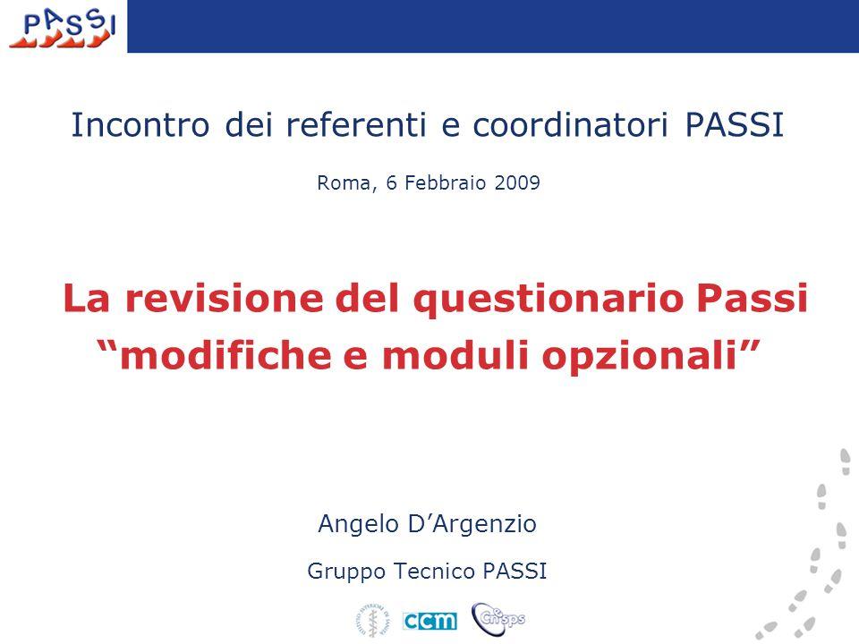 Incontro dei referenti e coordinatori PASSI Roma, 6 Febbraio 2009 La revisione del questionario Passi modifiche e moduli opzionali Angelo D'Argenzio Gruppo Tecnico PASSI