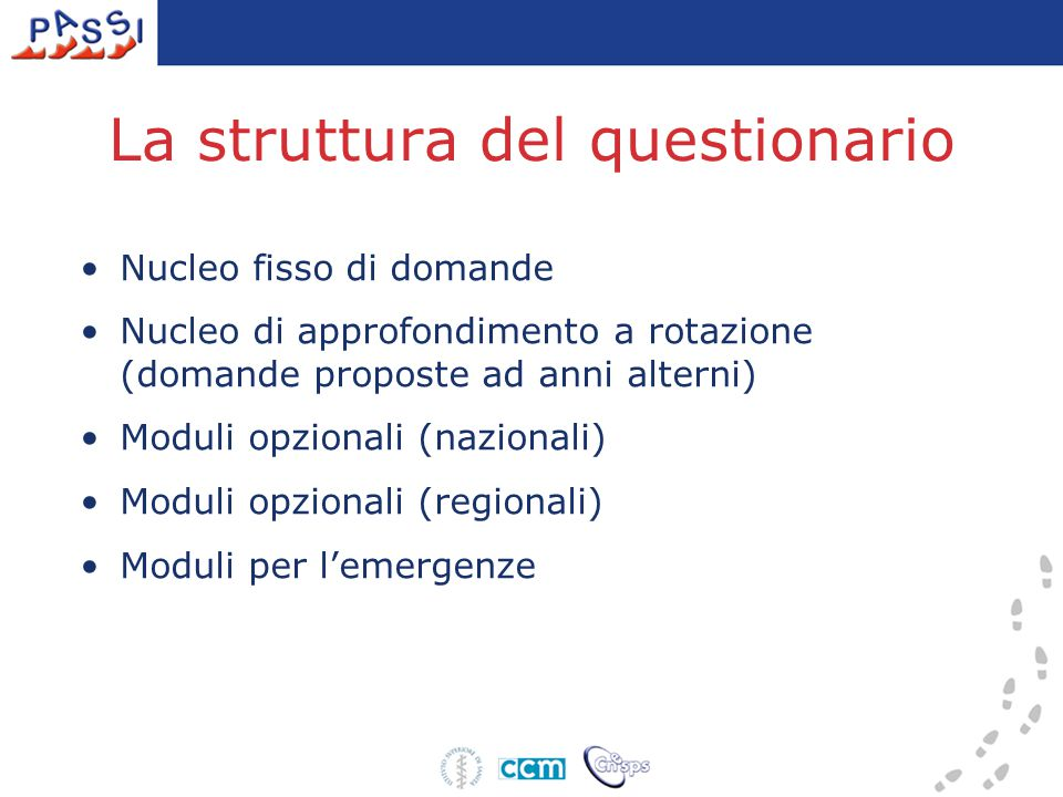 La struttura del questionario Nucleo fisso di domande Nucleo di approfondimento a rotazione (domande proposte ad anni alterni) Moduli opzionali (nazionali) Moduli opzionali (regionali) Moduli per l'emergenze