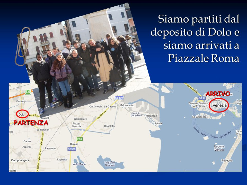 Siamo partiti dal deposito di Dolo e siamo arrivati a Piazzale Roma PARTENZA ARRIVO