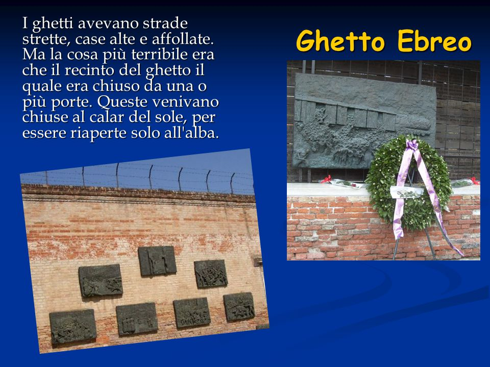 Ghetto Ebreo I ghetti avevano strade strette, case alte e affollate.